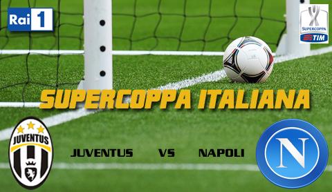 Calcio in Tv: Supercoppa, Juventus-Napoli in diretta tv e streaming, orario e info