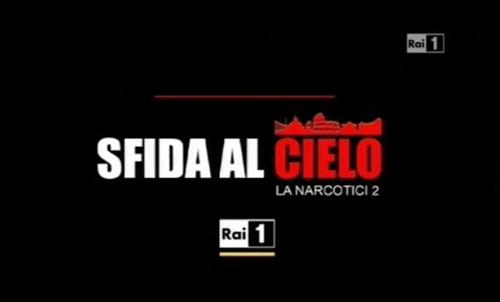 Anticipazioni La Narcotici 2 – Sfida al cielo: trama, diretta e replica streaming