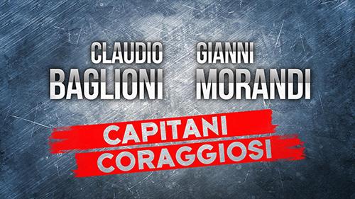 Capitani Coraggiosi: Claudio Baglioni e Gianni Morandi per la prima volta, stasera e domani su RaiUno